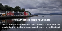 Alcohol problems and recovery in rural Scotland: 'Rural Matters' report launch